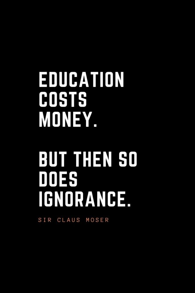 Top 100 Inspirational Quotes (80): Education costs money. But then so does ignorance. – Sir Claus Moser