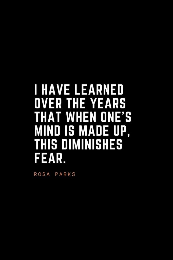 Top 100 Inspirational Quotes (81): I have learned over the years that when one's mind is made up, this diminishes fear. – Rosa Parks