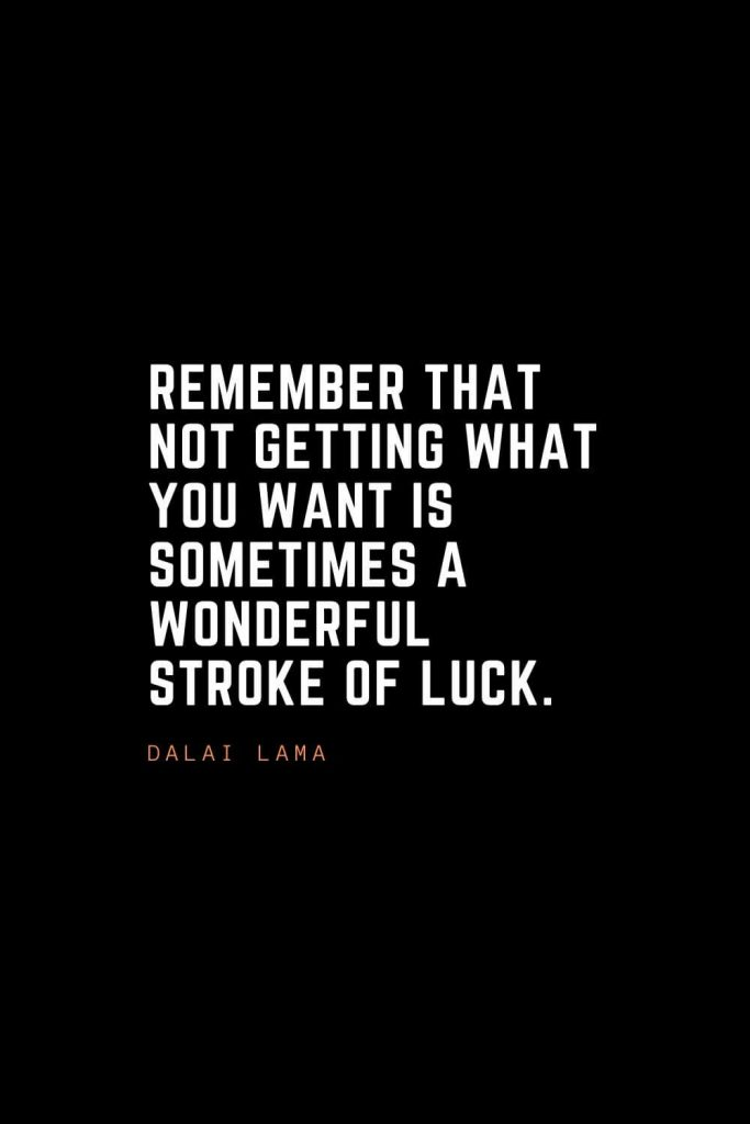 Top 100 Inspirational Quotes (84): Remember that not getting what you want is sometimes a wonderful stroke of luck. – Dalai Lama