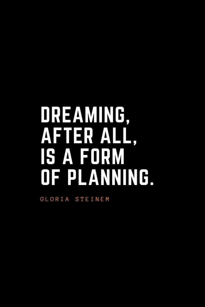 Top 100 Inspirational Quotes (90): Dreaming, after all, is a form of planning. – Gloria Steinem