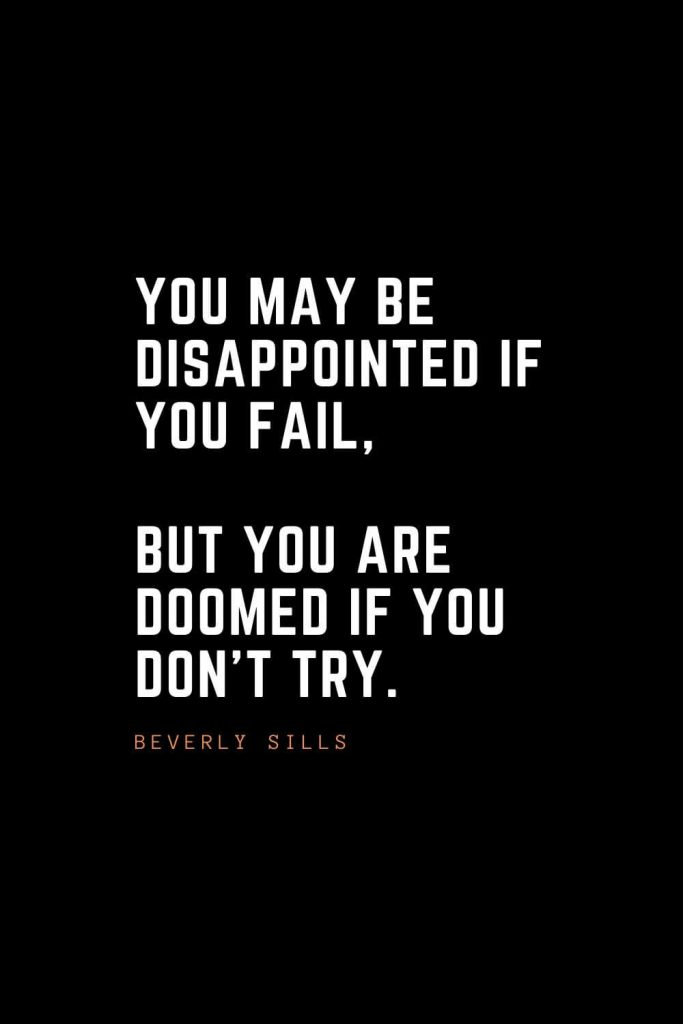 Top 100 Inspirational Quotes (92): You may be disappointed if you fail, but you are doomed if you don't try. – Beverly Sills