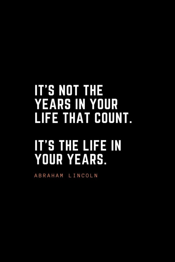 Top 100 Inspirational Quotes (97): It's not the years in your life that count. It's the life in your years. – Abraham Lincoln
