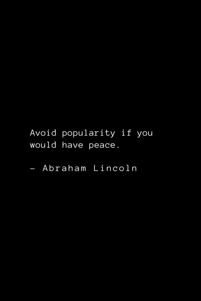 Abraham Lincoln Quotes (12): Avoid popularity if you would have peace.