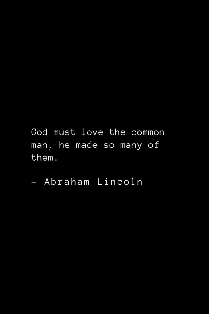 Abraham Lincoln Quotes (23): God must love the common man, he made so many of them.