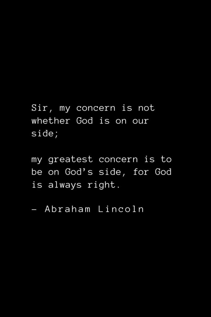 Abraham Lincoln Quotes (58): Sir, my concern is not whether God is on our side; my greatest concern is to be on God's side, for God is always right.
