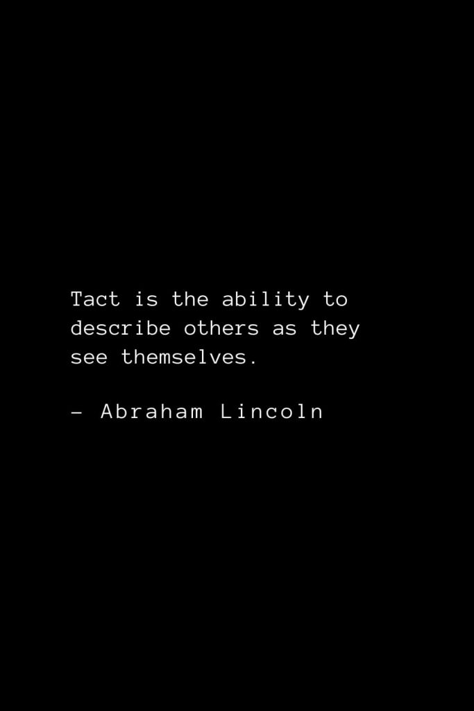 Abraham Lincoln Quotes (61): Tact is the ability to describe others as they see themselves.