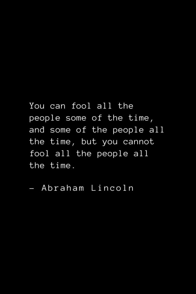 Abraham Lincoln Quotes (85): You can fool all the people some of the time, and some of the people all the time, but you cannot fool all the people all the time.
