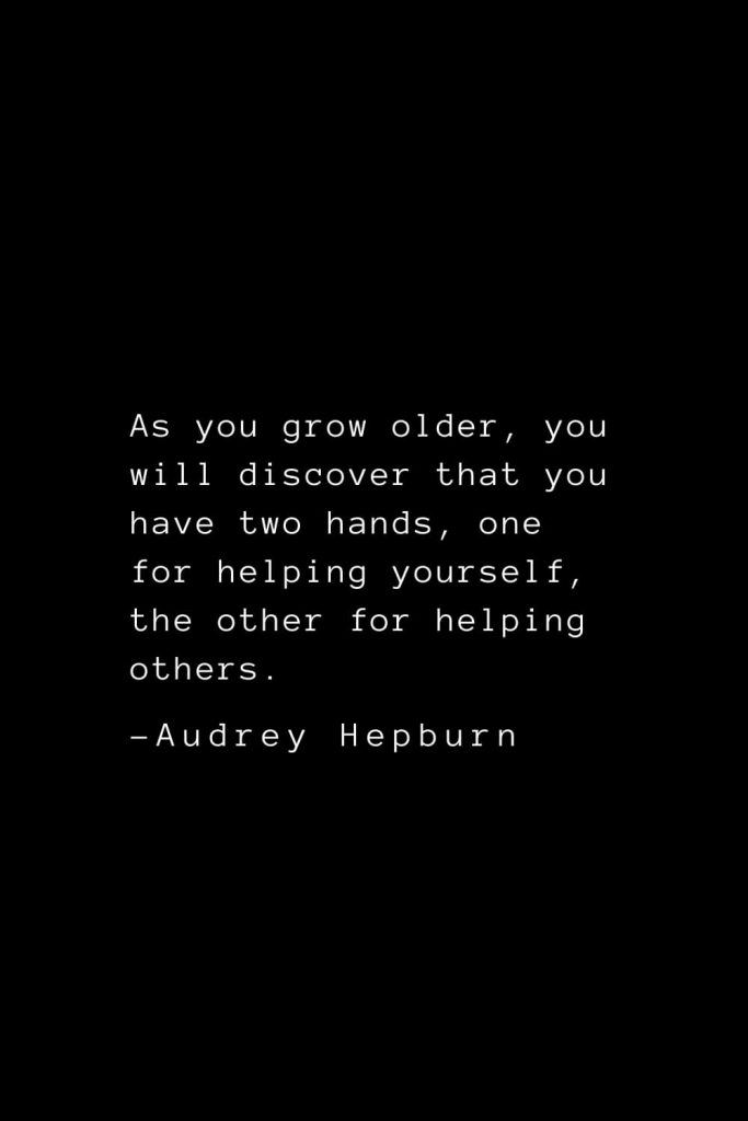Audrey Hepburn Quotes (4): As you grow older, you will discover that you have two hands, one for helping yourself, the other for helping others.