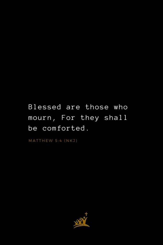 Bible Verses about Blessings (12): Blessed are those who mourn, For they shall be comforted. Matthew 5:4 (NKJ)