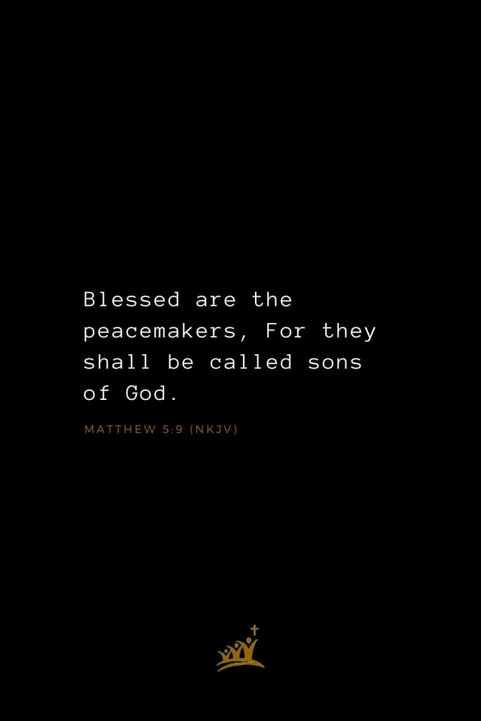 Bible Verses about Blessings (15): Blessed are the peacemakers, For they shall be called sons of God. Matthew 5:9 (NKJV)