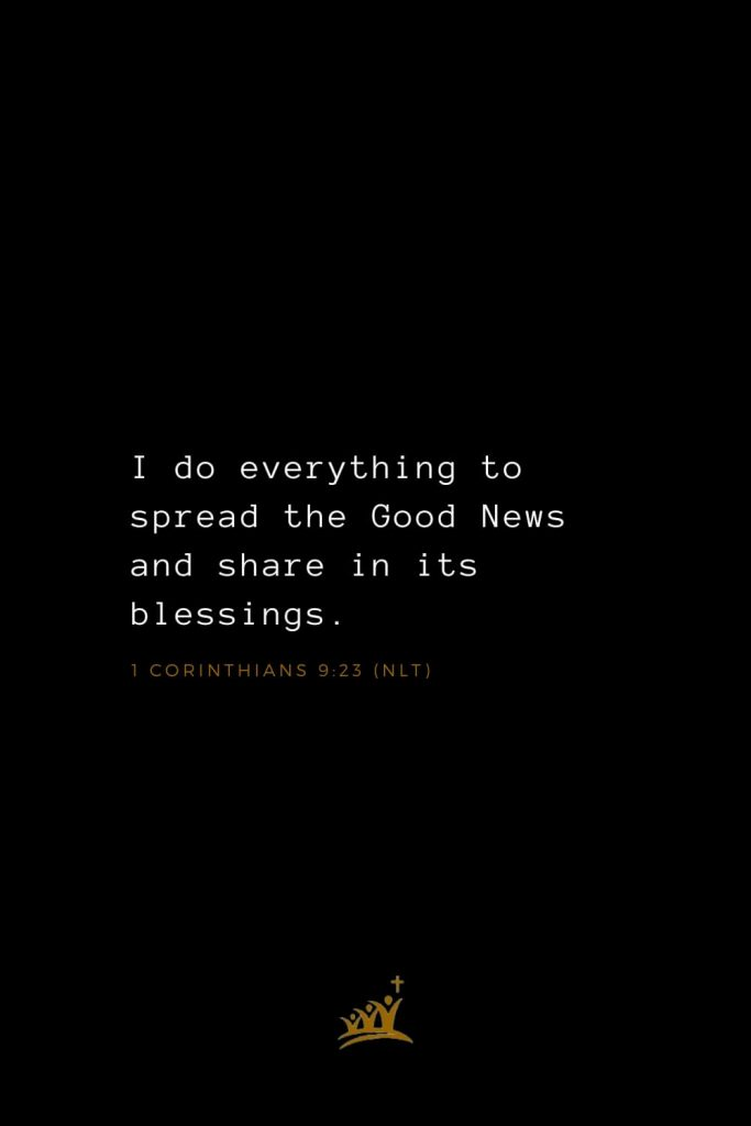 Bible Verses about Blessings (8): I do everything to spread the Good News and share in its blessings. 1 Corinthians 9:23 (NLT)