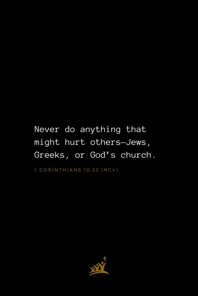 Bible Verses about Church (14): Never do anything that might hurt others—Jews, Greeks, or God's church. 1 Corinthians 10:32 (NCV)