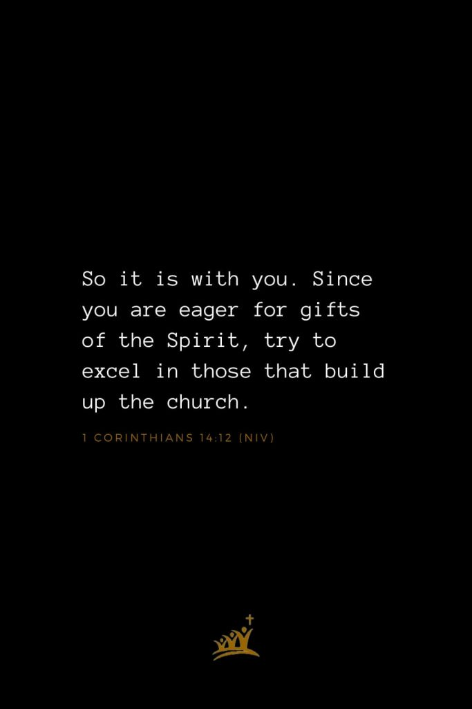Bible Verses about Church (16): So it is with you. Since you are eager for gifts of the Spirit, try to excel in those that build up the church. 1 Corinthians 14:12 (NIV)