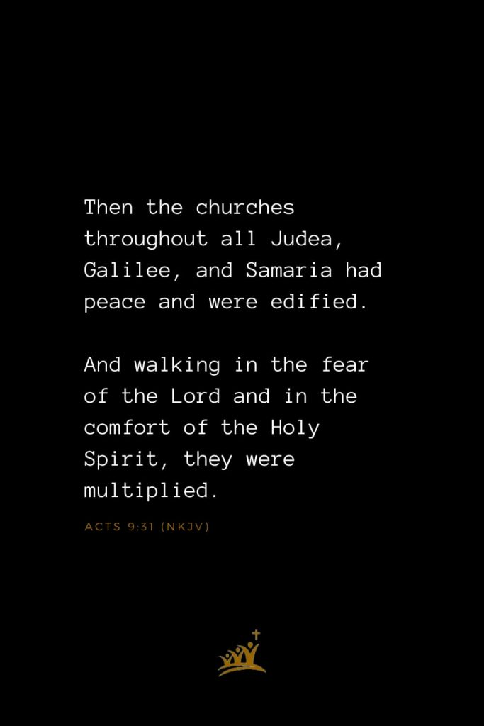 Bible Verses about Church (4): Then the churches throughout all Judea, Galilee, and Samaria had peace and were edified. And walking in the fear of the Lord and in the comfort of the Holy Spirit, they were multiplied. Acts 9:31 (NKJV)