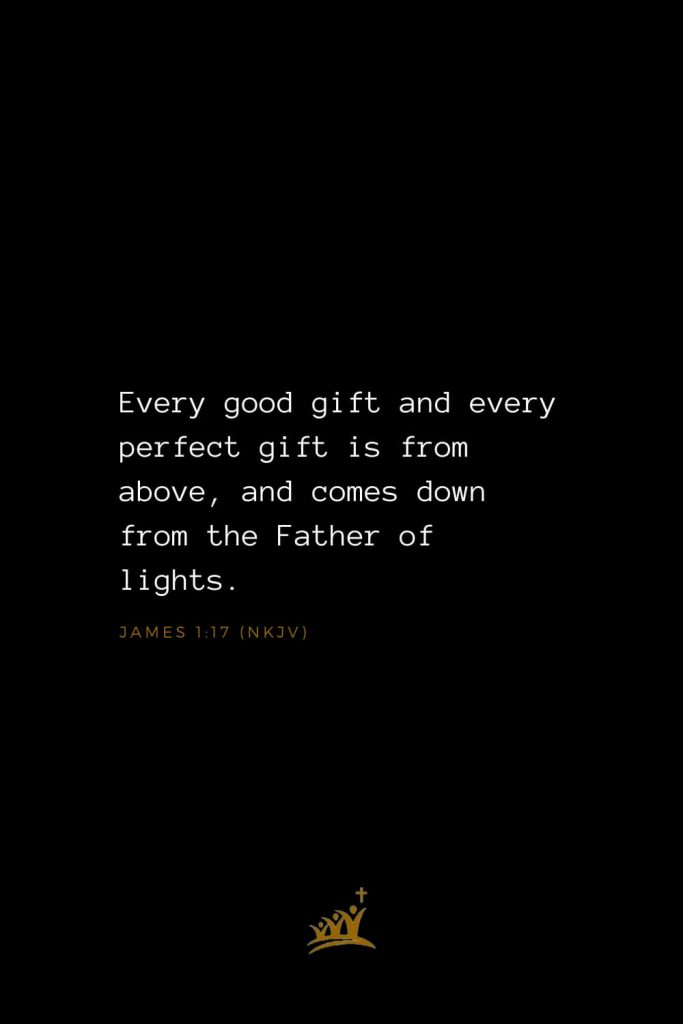 Bible Verses about God (1): Every good gift and every perfect gift is from above, and comes down from the Father of lights. James 1:17 (NKJV)