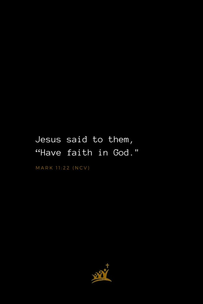 "Bible Verses about God (11): Jesus said to them, ""Have faith in God."" Mark 11:22 (NCV)"