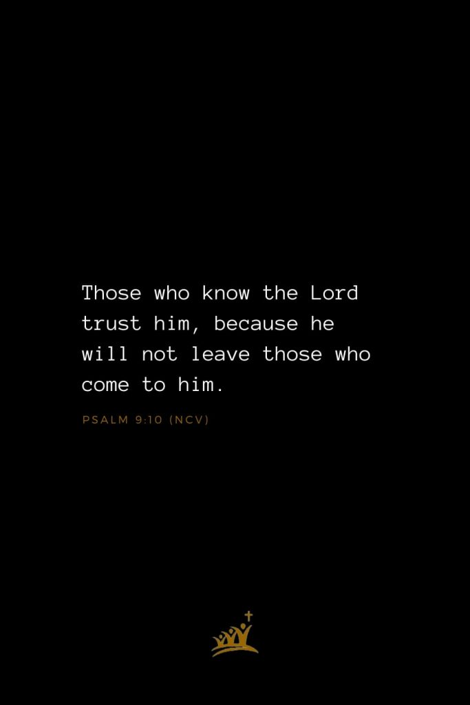 Bible Verses about God (16): Those who know the Lord trust him, because he will not leave those who come to him. Psalm 9:10 (NCV)
