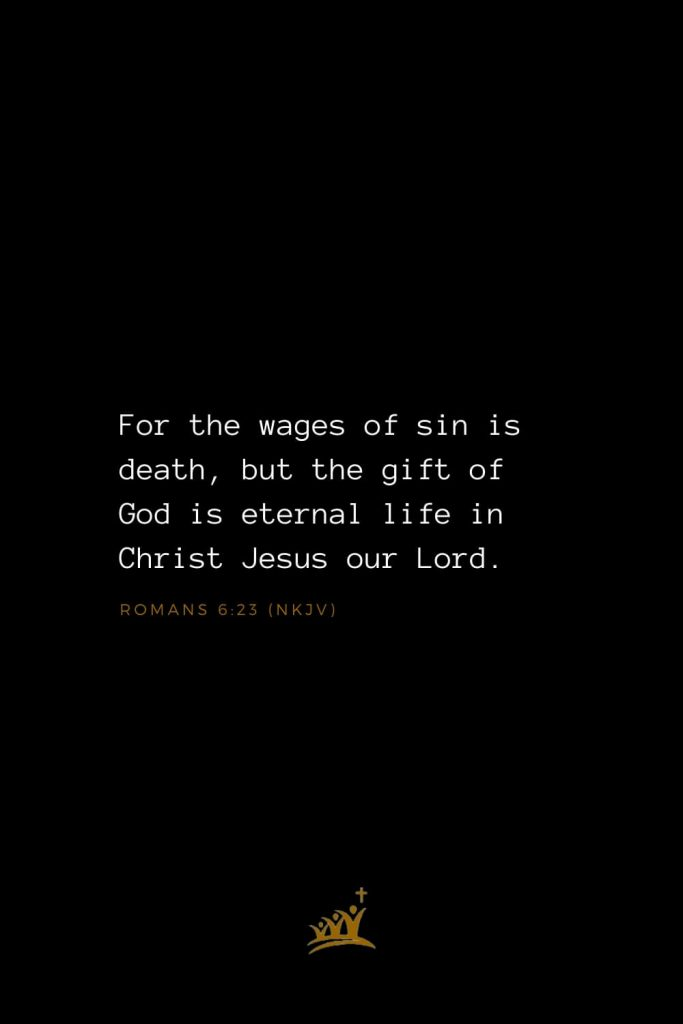 Bible Verses about God (19): For the wages of sin is death, but the gift of God is eternal life in Christ Jesus our Lord. Romans 6:23 (NKJV)
