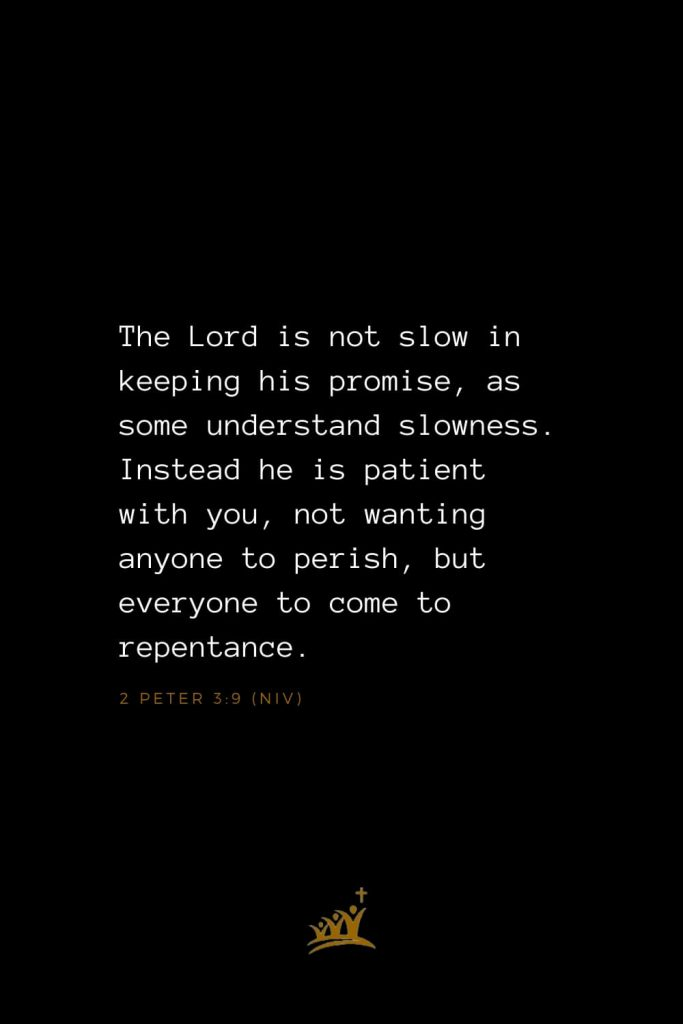 Bible Verses about God (23): The Lord is not slow in keeping his promise, as some understand slowness. Instead he is patient with you, not wanting anyone to perish, but everyone to come to repentance. 2 Peter 3:9 (NIV)