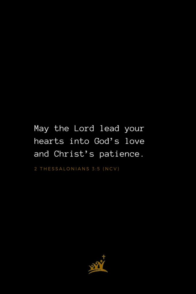 Bible Verses about God (36): May the Lord lead your hearts into God's love and Christ's patience. 2 Thessalonians 3:5 (NCV)