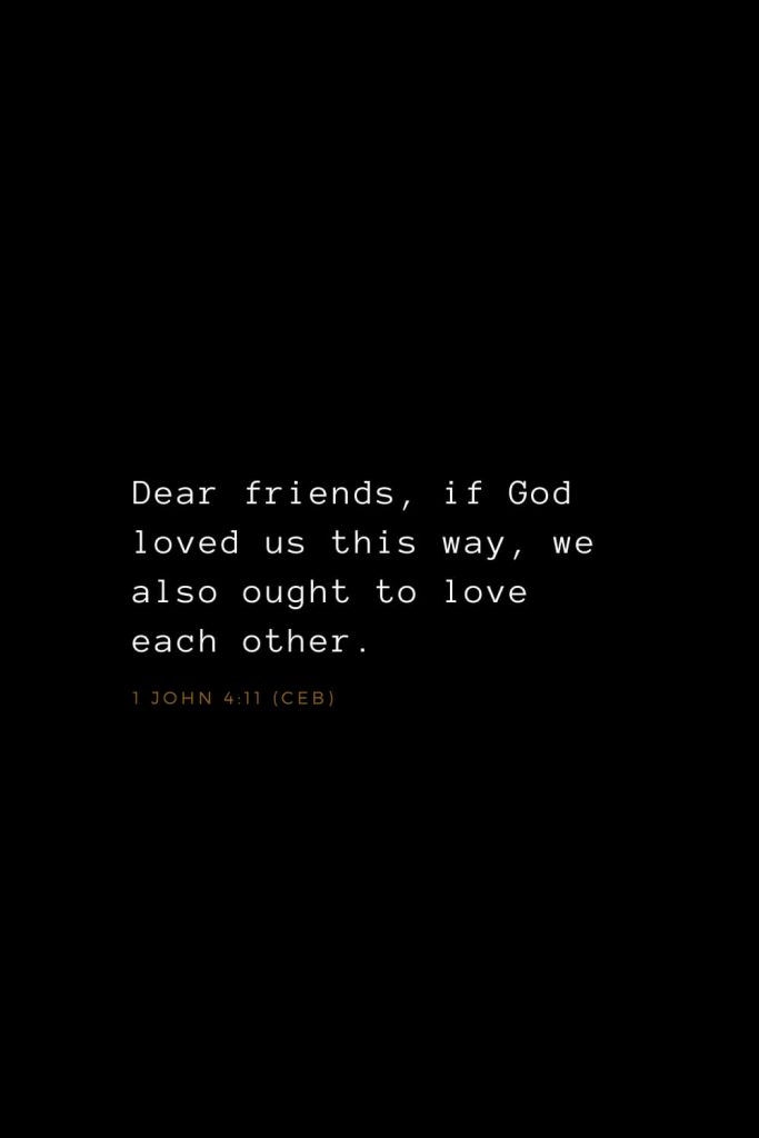 Bible Verses about Love (26): Dear friends, if God loved us this way, we also ought to love each other. 1 John 4:11 (CEB)