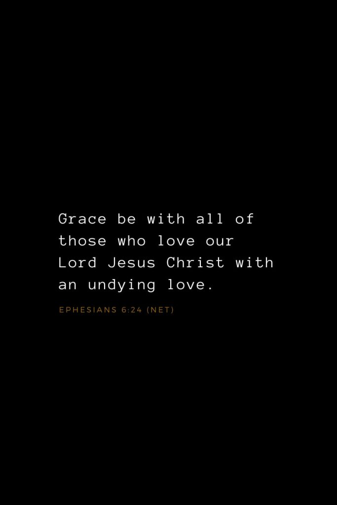 Bible Verses about Love (9): Grace be with all of those who love our Lord Jesus Christ with an undying love. Ephesians 6:24 (NET)