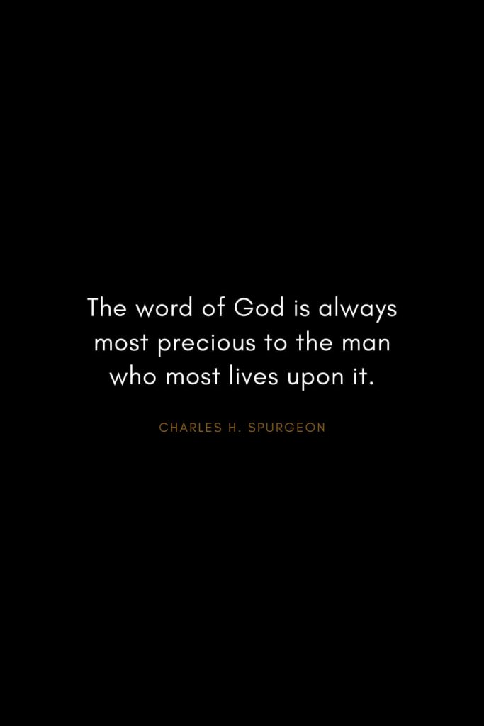 Charles H. Spurgeon Quotes (2): The word of God is always most precious to the man who most lives upon it.