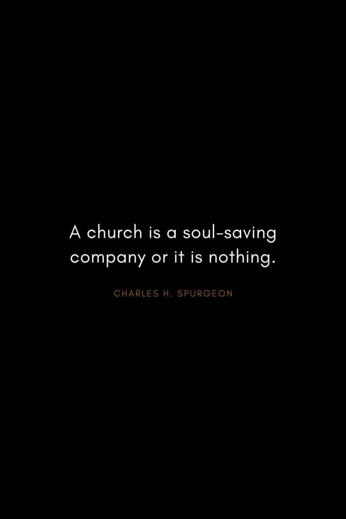 Charles H. Spurgeon Quotes (6): A church is a soul-saving company or it is nothing.