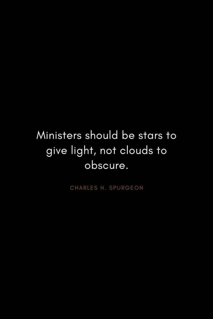 Charles H. Spurgeon Quotes (9): Ministers should be stars to give light, not clouds to obscure.