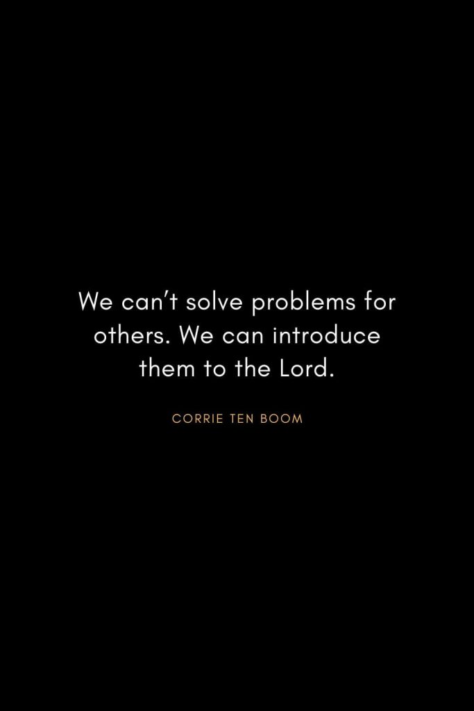Corrie ten Boom Quotes (10): We can't solve problems for others. We can introduce them to the Lord.