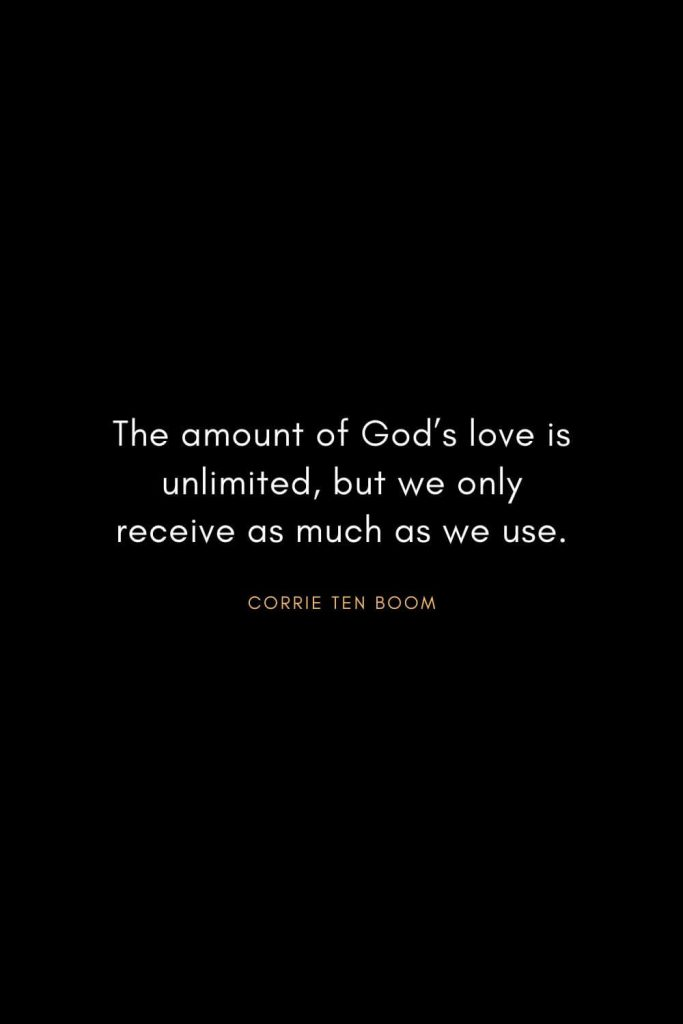 Corrie ten Boom Quotes (11): The amount of God's love is unlimited, but we only receive as much as we use.