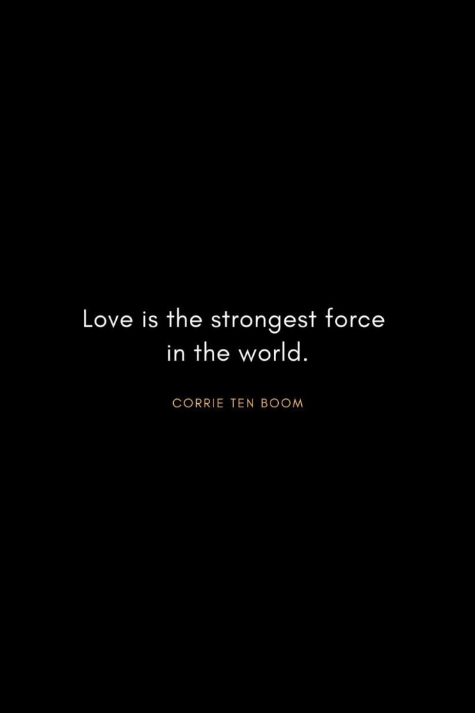 Corrie ten Boom Quotes (13): Love is the strongest force in the world.