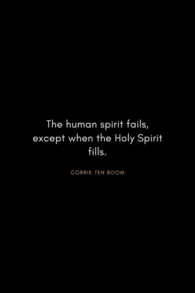 Corrie ten Boom Quotes (16): The human spirit fails, except when the Holy Spirit fills.