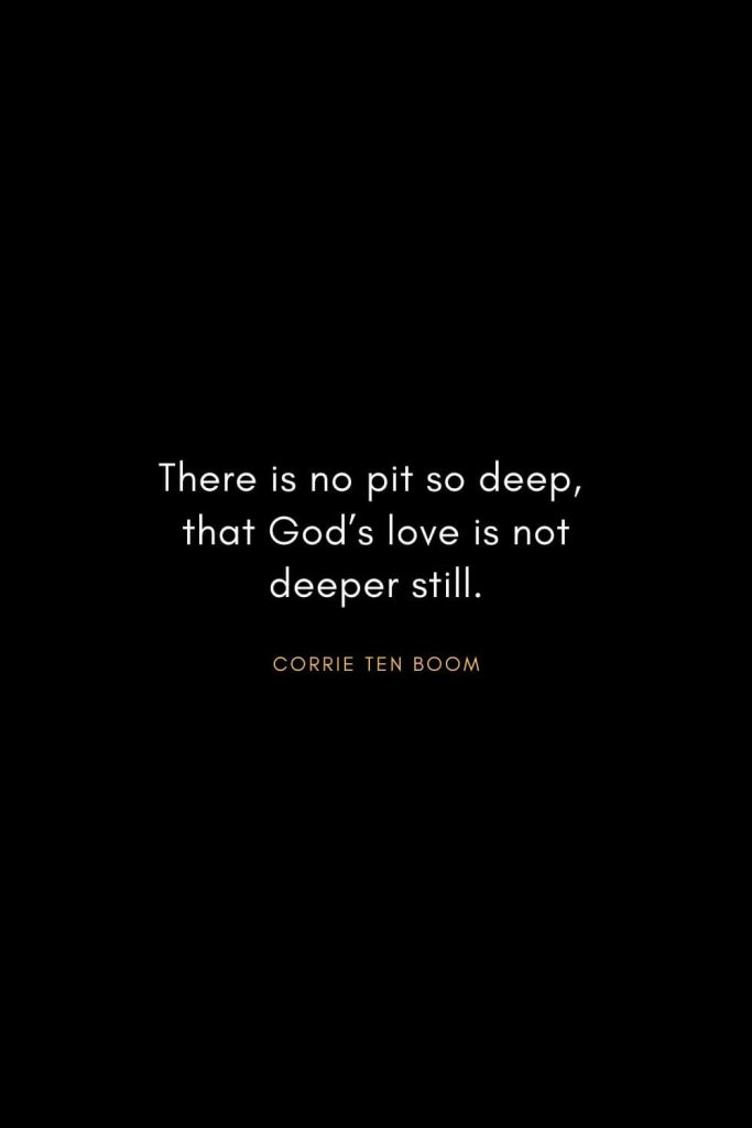 Corrie ten Boom Quotes (18): There is no pit so deep, that God's love is not deeper still.