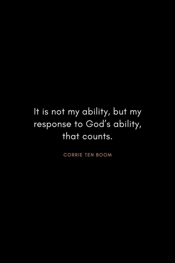Corrie ten Boom Quotes (19): It is not my ability, but my response to God's ability, that counts.