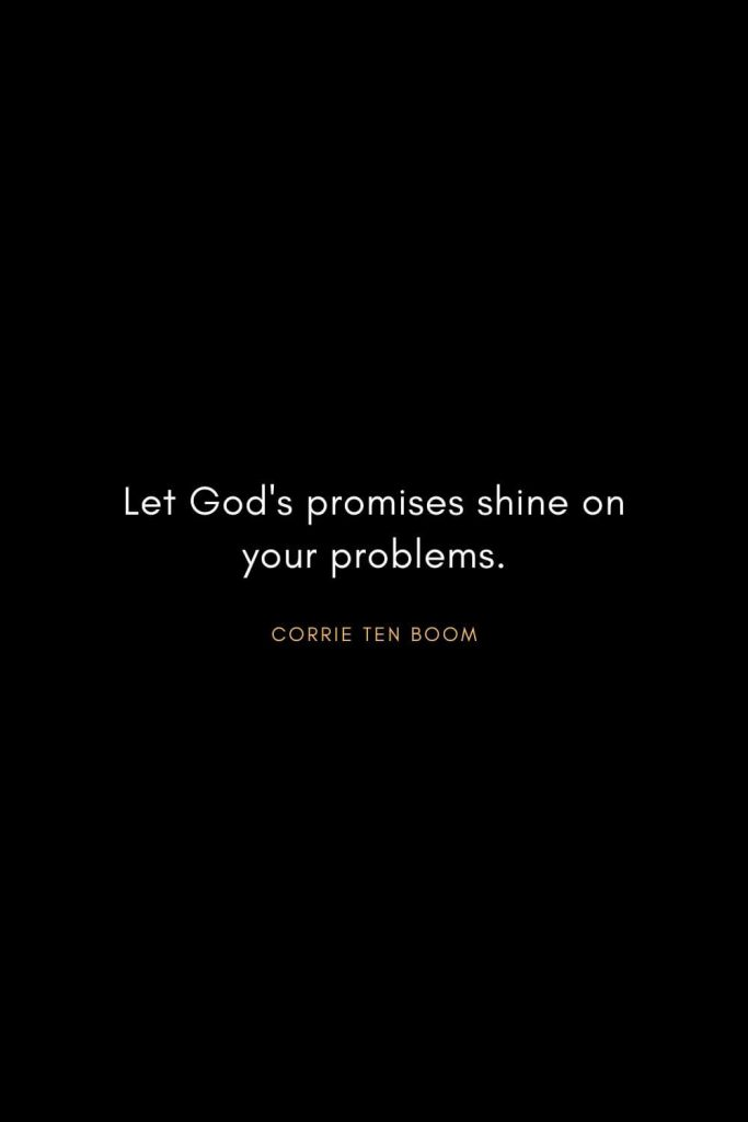 Corrie ten Boom Quotes (4): Let God's promises shine on your problems.