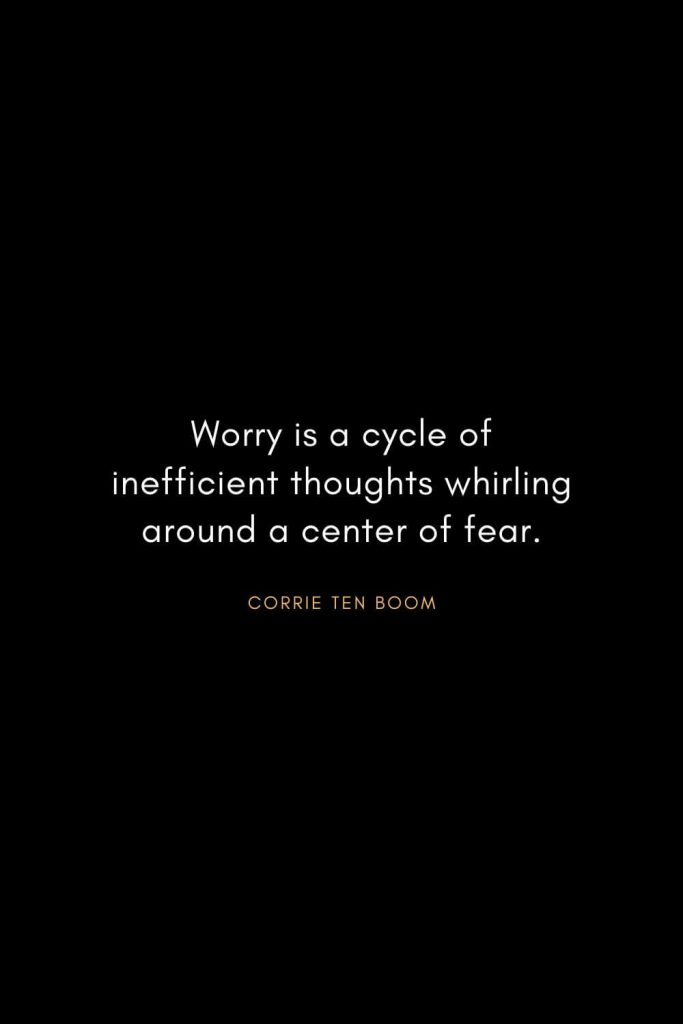 Corrie ten Boom Quotes (6): Worry is a cycle of inefficient thoughts whirling around a center of fear.