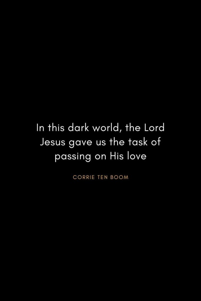 Corrie ten Boom Quotes (8): In this dark world, the Lord Jesus gave us the task of passing on His love