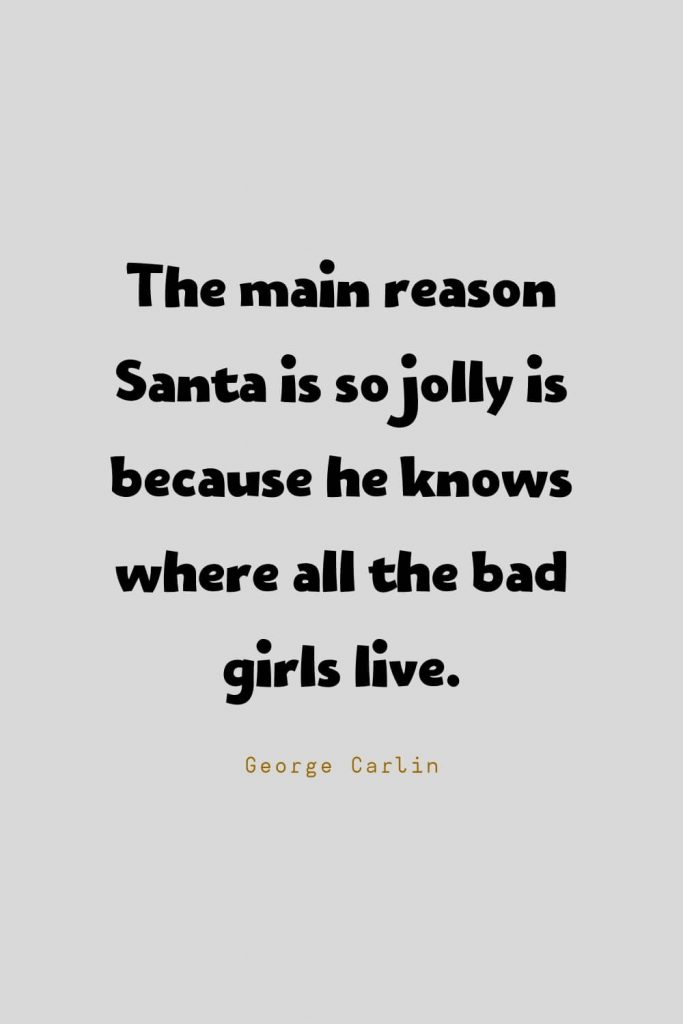 Funny Quotes (133): The main reason Santa is so jolly is because he knows where all the bad girls live. -George Carlin