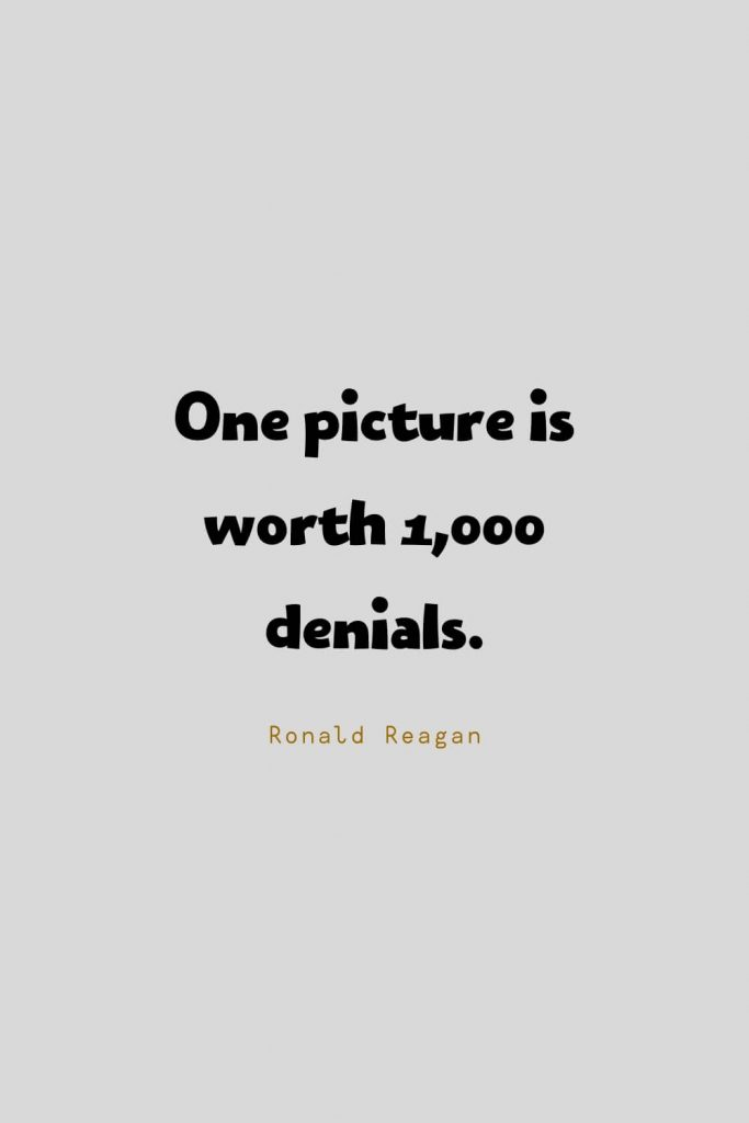 Funny Quotes (20): One picture is worth 1,000 denials. -Ronald Reagan