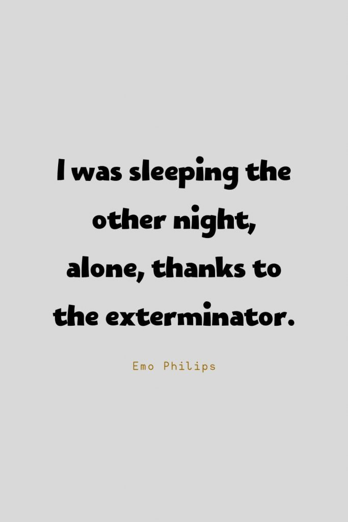 Funny Quotes (45): I was sleeping the other night, alone, thanks to the exterminator. -Emo Philips