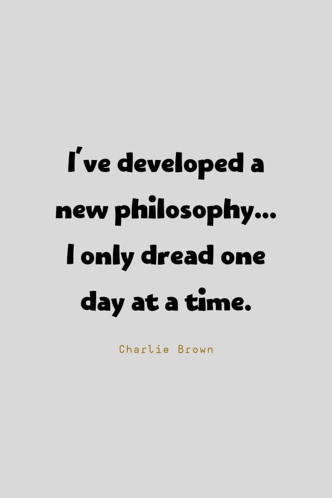 Funny Quotes (58): I've developed a new philosophy... I only dread one day at a time. -Charlie Brown