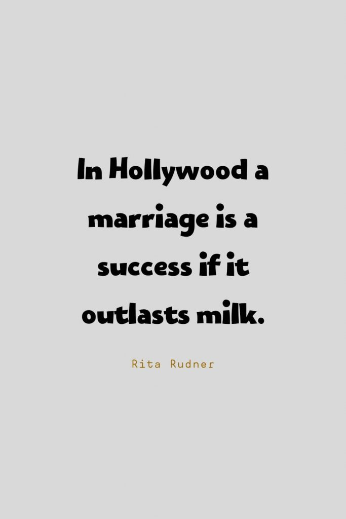 Funny Quotes (6): In Hollywood a marriage is a success if it outlasts milk. -Rita Rudner
