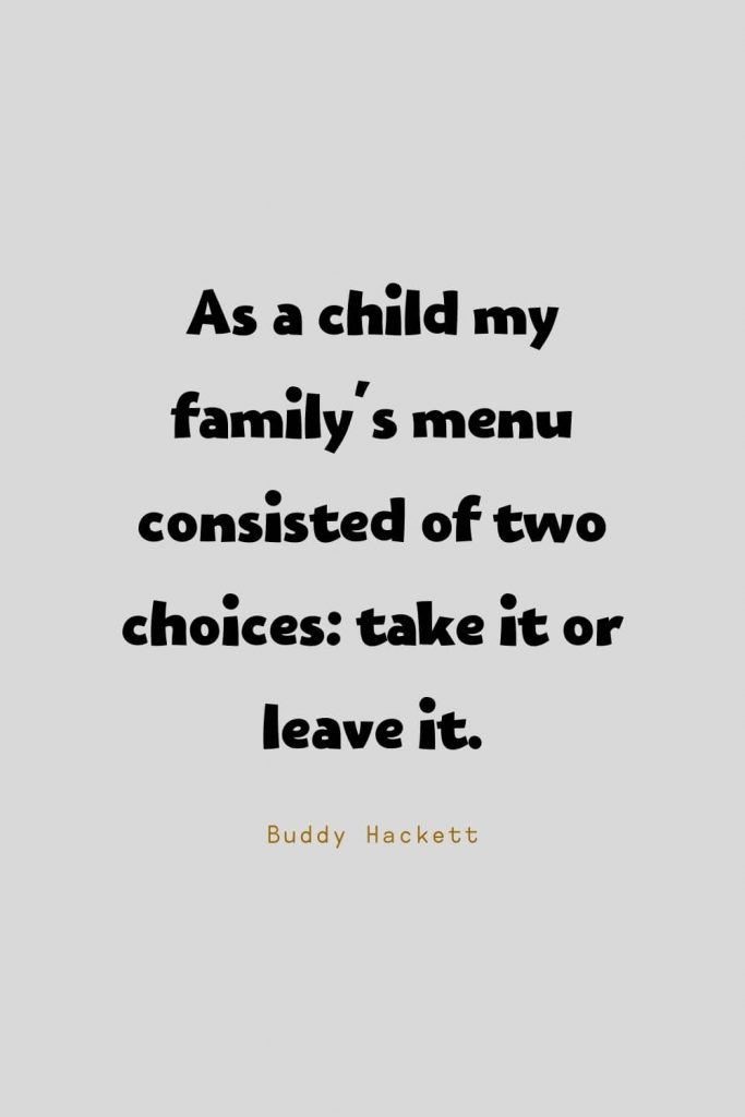 Funny Quotes (66): As a child my family's menu consisted of two choices: take it or leave it. -Buddy Hackett