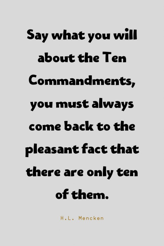 Funny Quotes (68): Say what you will about the Ten Commandments, you must always come back to the pleasant fact that there are only ten of them. -H.L. Mencken