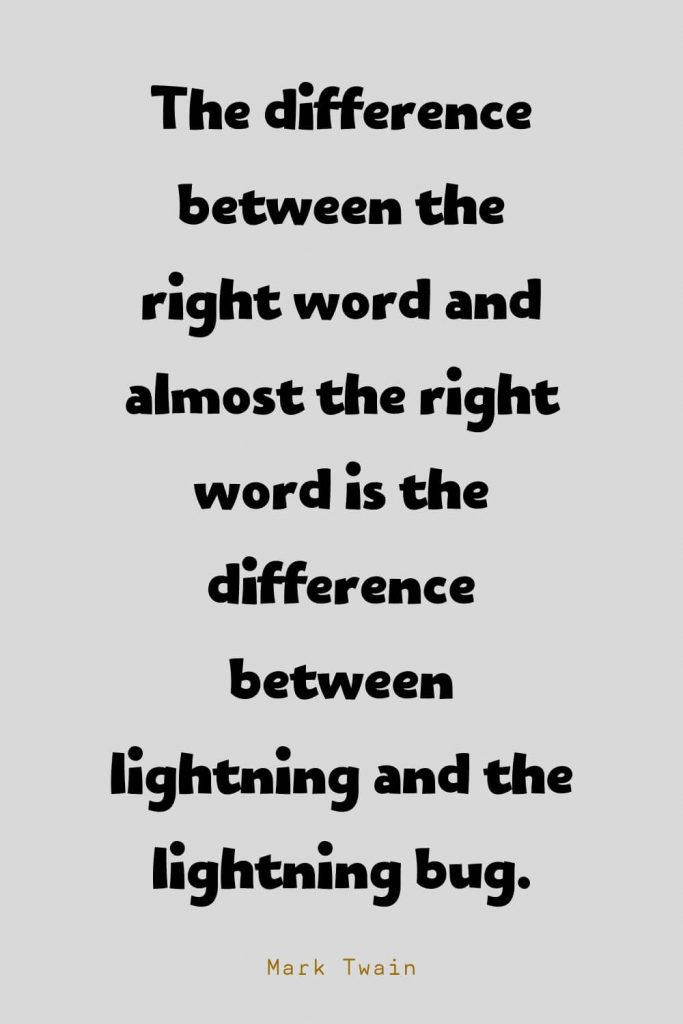 Funny Quotes (77): The difference between the right word and almost the right word is the difference between lightning and the lightning bug. -Mark Twain