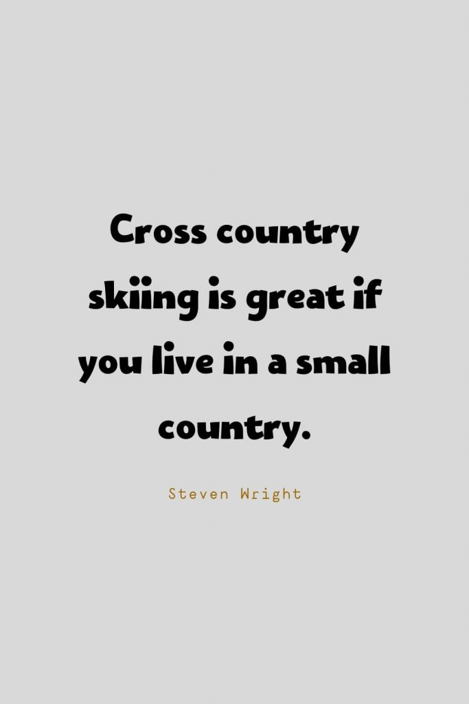 Funny Quotes (80): Cross country skiing is great if you live in a small country. -Steven Wright
