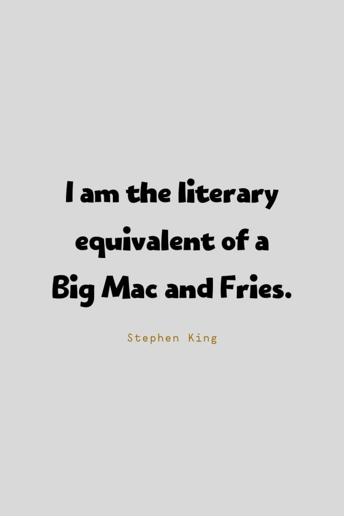 Funny Quotes (93): I am the literary equivalent of a Big Mac and Fries. -Stephen King