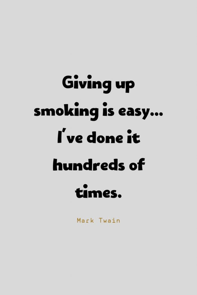 Funny Quotes (95): Giving up smoking is easy...I've done it hundreds of times. -Mark Twain