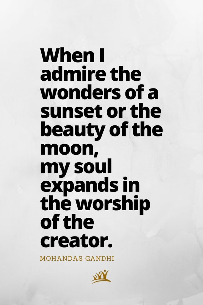 God Quotes (11): When I admire the wonders of a sunset or the beauty of the moon, my soul expands in the worship of the creator. – Mohandas Gandhi